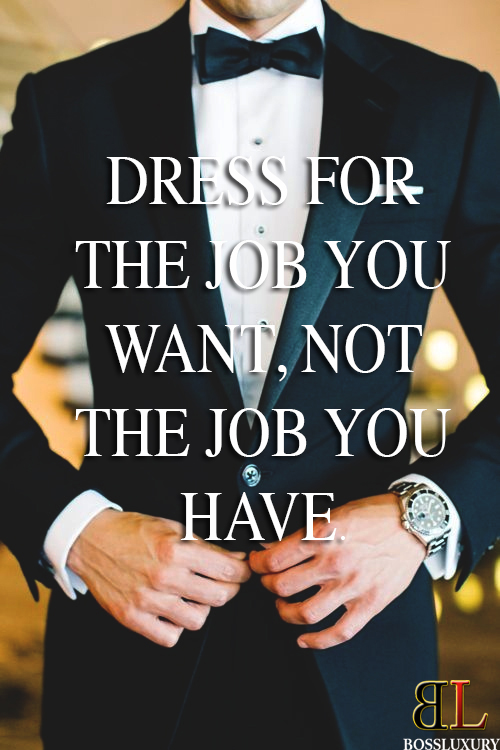 Dress For The Job You Want Not The Job You Have Quote Of The Day